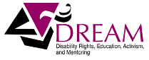 Disability Rights, Education, Activism, and Mentoring (DREAM) logo